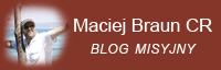 Maciej Braun CR - Blog Misyjny